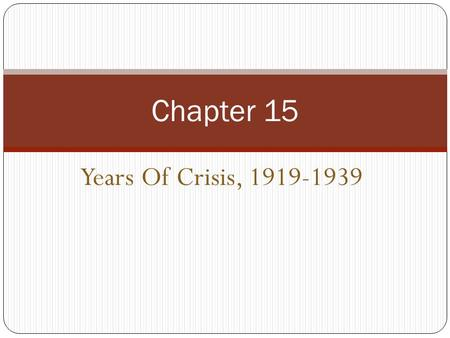 Years Of Crisis, 1919-1939 Chapter 15. Chapter 15, Section 1 Postwar Uncertainty.