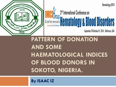 PATTERN OF DONATION AND SOME HAEMATOLOGICAL INDICES OF BLOOD DONORS IN SOKOTO, NIGERIA. By ISAAC IZ.