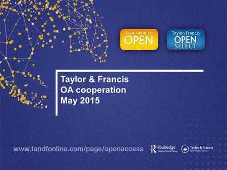 Taylor & Francis OA cooperation May 2015. Taylor & Francis Who are T&F? We launched our first scholarly journal in 1798 We publish 2,000+ research journals.