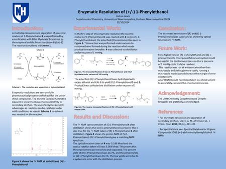 Enzymatic Resolution of (+/-) 1-Phenylethanol Joshua Lewis Department of Chemistry, University of New Hampshire, Durham, New Hampshire 03824 12/10/2014.