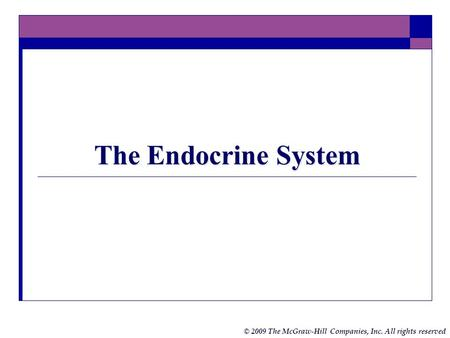 © 2009 The McGraw-Hill Companies, Inc. All rights reserved The Endocrine System.