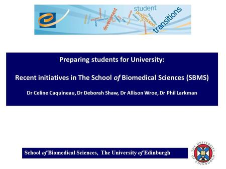 School of Biomedical Sciences, The University of Edinburgh Preparing students for University: Recent initiatives in The School of Biomedical Sciences (SBMS)