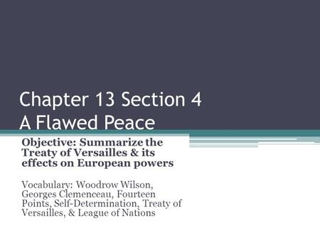 Chapter 13 Section 4 A Flawed Peace Objective: Summarize the Treaty of Versailles & its effects on European powers Vocabulary: Woodrow Wilson, Georges.