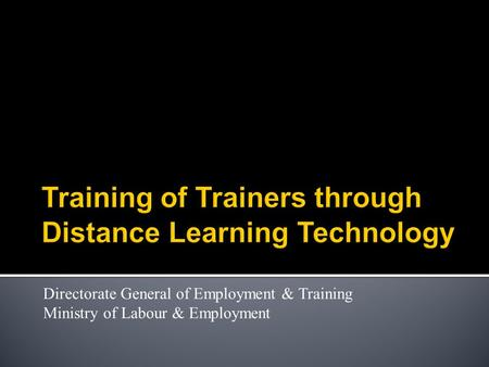 Directorate General of Employment & Training Ministry of Labour & Employment.