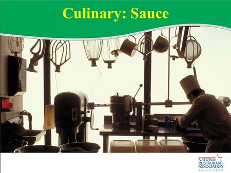 Culinary: Sauce. Section Objectives Upon completing this section, you should be able to: Discuss and apply principles of sauce preparation.
