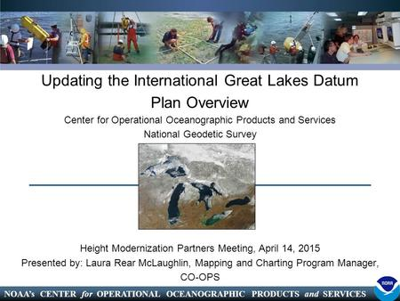 NOAA's CENTER for OPERATIONAL OCEANOGRAPHIC PRODUCTS and SERVICES Updating the International Great Lakes Datum Plan Overview Center for Operational Oceanographic.