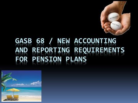GASB 68 In 2006 the Governmental Accounting Standards Board (GASB) began a project to examine how Pension Plan liabilities and expense are determined.