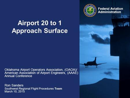 Federal Aviation Administration Airport 20 to 1 Approach Surface Oklahoma Airport Operators Association, (OAOA)/ American Association of Airport Engineers,