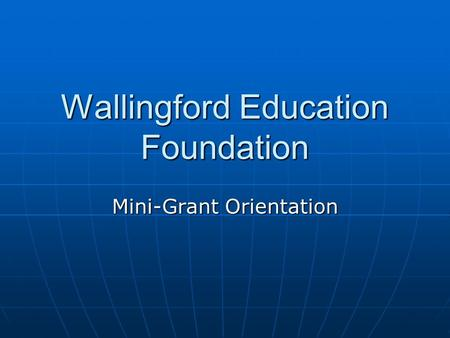 Wallingford Education Foundation Mini-Grant Orientation.