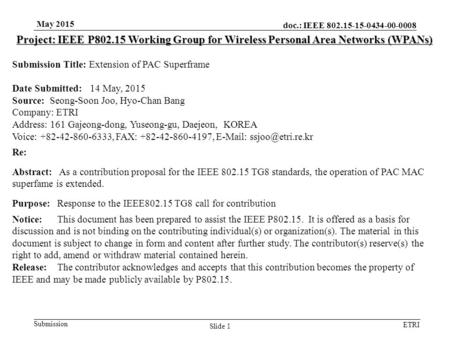 Doc.: IEEE 802.15-15-0434-00-0008 Submission ETRI May 2015 Slide 1 Project: IEEE P802.15 Working Group for Wireless Personal Area Networks (WPANs) Submission.