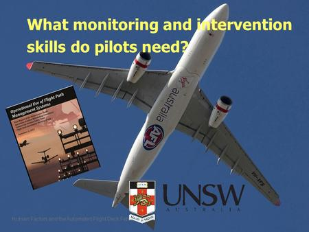Human Factors and the Automated Flight Deck Feb 2015 What monitoring and intervention skills do pilots need?