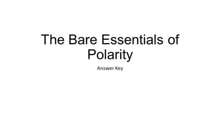The Bare Essentials of Polarity