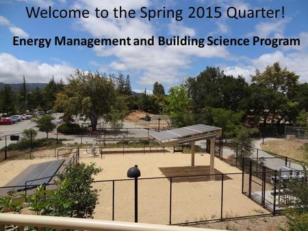 Welcome to the Spring 2015 Quarter! Energy Management and Building Science Program.