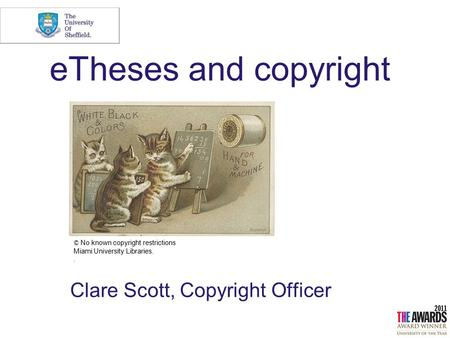 ETheses and copyright Clare Scott, Copyright Officer © No known copyright restrictions Miami University Libraries..