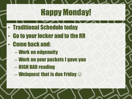 Happy Monday! Traditional Schedule today