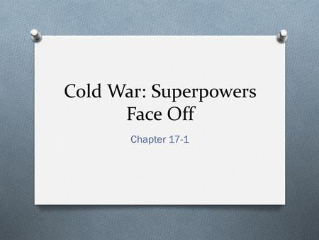 Cold War: Superpowers Face Off Chapter 17-1. Vocabulary 1947-1991 O United Nations O Iron Curtain O Containment O Truman Doctrine O Marshall Plan O.