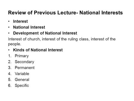 Review of Previous Lecture- National Interests Interest National Interest Development of National Interest Interest of church, interest of the ruling class,