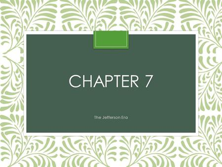 Chapter 7 The Jefferson Era.