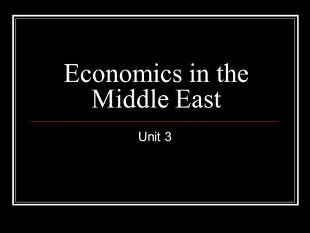 Economics in the Middle East Unit 3. Standards SS7E6a. Explain how specialization encourages trade between countries. SS7E6b. Compare and contrast different.