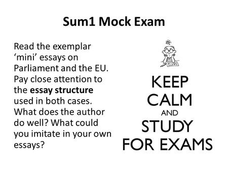 Sum1 Mock Exam Read the exemplar 'mini' essays on Parliament and the EU. Pay close attention to the essay structure used in both cases. What does the author.