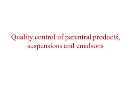 Quality control of parentral products, suspensions and emulsons