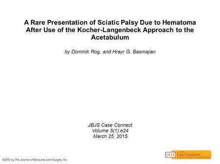 A Rare Presentation of Sciatic Palsy Due to Hematoma After Use of the Kocher-Langenbeck Approach to the Acetabulum by Dominik Rog, and Hrayr G. Basmajian.