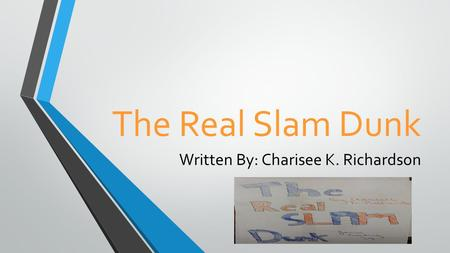 The Real Slam Dunk Written By: Charisee K. Richardson.