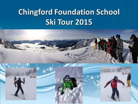 Chingford Foundation School Ski Tour 2015. Travel Arrangements Your party will be picked up on Friday 3 rd April by executive coach. Really Early! You.
