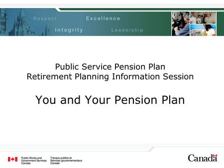 Public Service Pension Plan Retirement Planning Information Session You and Your Pension Plan.