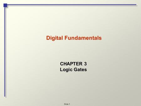 Digital Fundamentals CHAPTER 3 Logic Gates.