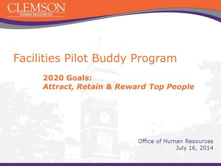 Facilities Pilot Buddy Program 2020 Goals: Attract, Retain & Reward Top People Office of Human Resources July 16, 2014.