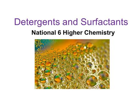Detergents and Surfactants National 6 Higher Chemistry.