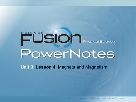 Unit 3 Lesson 4 Magnets and Magnetism Copyright © Houghton Mifflin Harcourt Publishing Company.