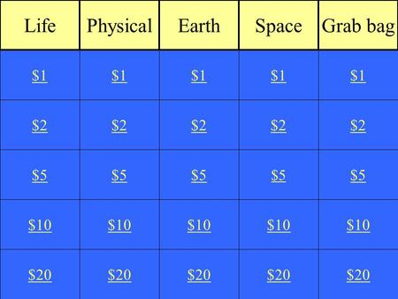$2 $5 $10 $20 $1 $2 $5 $10 $20 $1 $2 $5 $10 $20 $1 $2 $5 $10 $20 $1 $2 $5 $10 $20 $1 LifePhysicalEarthSpaceGrab bag.