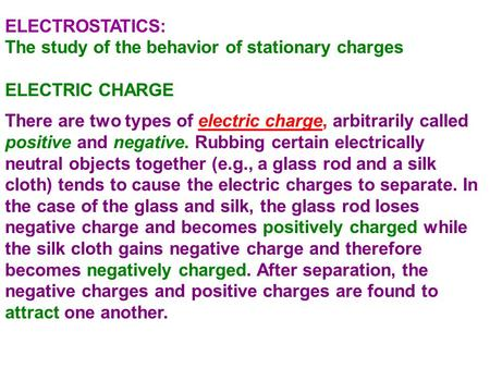 ELECTROSTATICS: The study of the behavior of stationary charges
