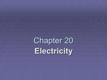 Chapter 20 Electricity. 20.1 Electric Charge and Static ElectricityElectricity 20.1 Electric Charge and Static Electricity.