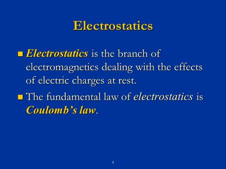 Electrostatics Electrostatics is the branch of electromagnetics dealing with the effects of electric charges at rest. The fundamental law of electrostatics.