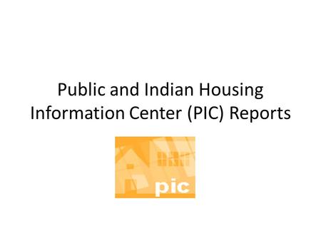 Public and Indian Housing Information Center (PIC) Reports