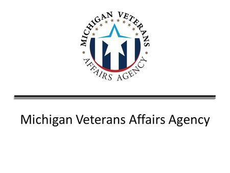 Michigan Veterans Affairs Agency. MVAA Mission Statement To serve as the central coordinating point, connecting those who have served in the United States.
