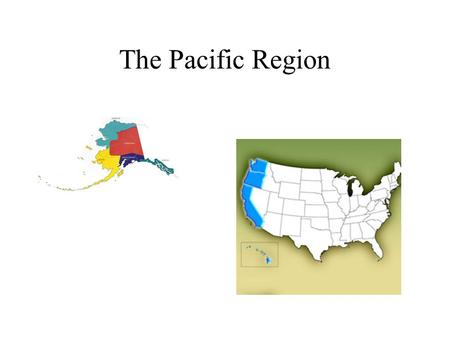 The Pacific Region The states in the Pacific Region include California, Washington, Oregon, Hawaii, and Alaska.