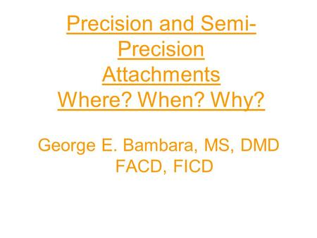 Precision and Semi-Precision Attachments Where? When? Why?