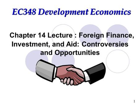 1 Chapter 14 Lecture : Foreign Finance, Investment, and Aid: Controversies and Opportunities EC348 Development Economics.