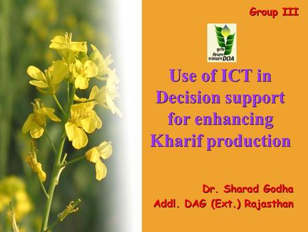 Use of ICT in Decision support for enhancing Kharif production Dr. Sharad Godha Addl. DAG (Ext.) Rajasthan Dr. Sharad Godha Addl. DAG (Ext.) Rajasthan.