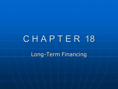C H A P T E R 18 Long-Term Financing. Chapter Overview A. Long-Term Financing Decision B. Cost of Debt Financing C. Assessing the Exchange Rate Risk of.