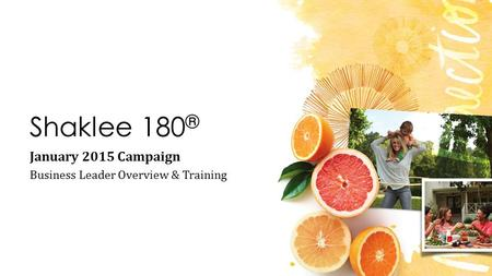 Shaklee 180 ® January 2015 Campaign Business Leader Overview & Training.