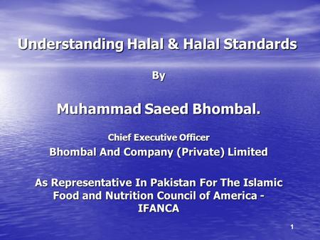 Understanding Halal & Halal Standards By Muhammad Saeed Bhombal. Chief Executive Officer Bhombal And Company (Private) Limited As Representative In Pakistan.