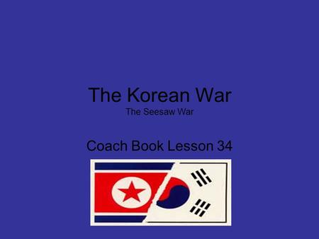 The Korean War The Seesaw War Coach Book Lesson 34.