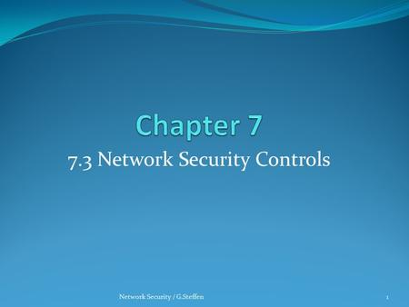 7.3 Network Security Controls 1Network Security / G.Steffen.