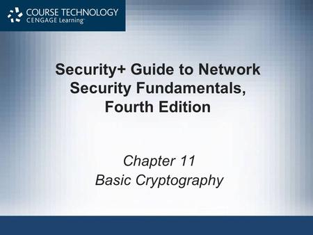 Security+ Guide to Network Security Fundamentals, Fourth Edition Chapter 11 Basic Cryptography.