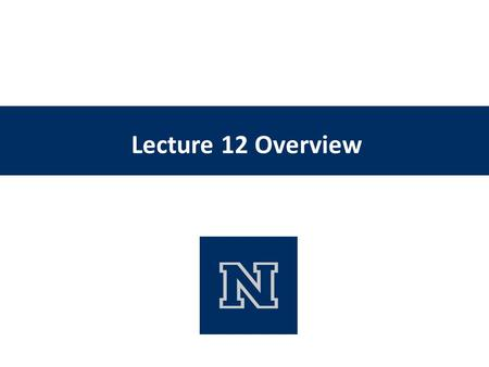 Lecture 12 Overview.